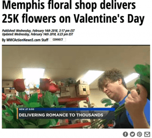 "The local NBC affiliate in Memphis, Tennessee visited Pugh Flower Shop the morning of February 14, showing viewers the ""army of workers"" collaborating to deliver more than 25,000 roses for the holiday"