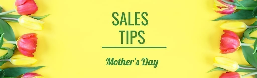 Sales Tips for a Successful Mother's Day